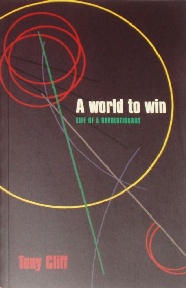 A World to Win - Life of a Revolutionary, by Tony Cliff